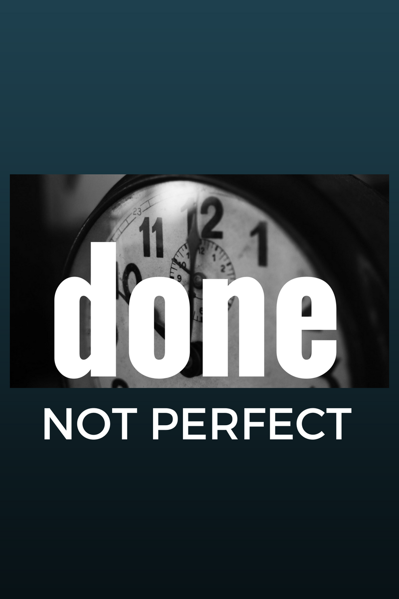 Done not Perfect